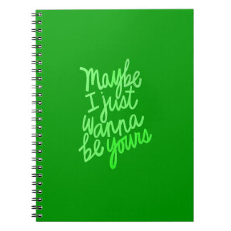 MAYBE I JUST WANT TO BE YOURS LOVE FLIRTING SAYING NOTEBOOK