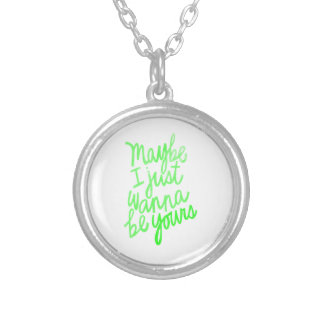 MAYBE I JUST WANT TO BE YOURS LOVE FLIRTING SAYING ROUND PENDANT NECKLACE