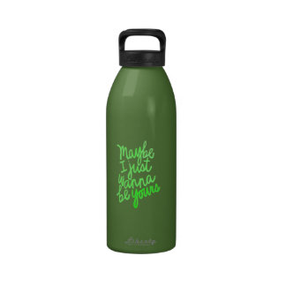 MAYBE I JUST WANT TO BE YOURS LOVE FLIRTING SAYING REUSABLE WATER BOTTLE