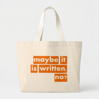 Maybe it is Written, no? Large Tote Bag
