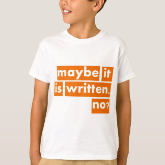 Maybe it is Written, no? T-Shirt