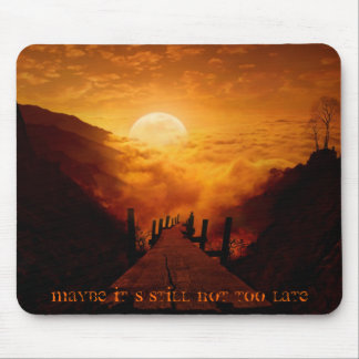 Maybe It`s Still Not Too Late Mouse Pad