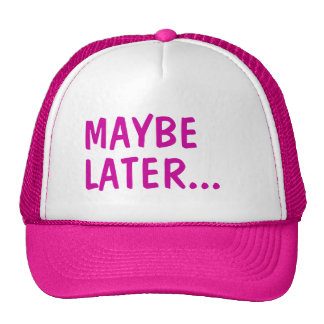 Maybe Later Hats