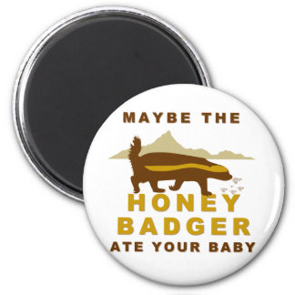 maybe the honey badger ate your baby magnet