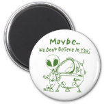 Maybe We Don't Believe In You! 2 Inch Round Magnet