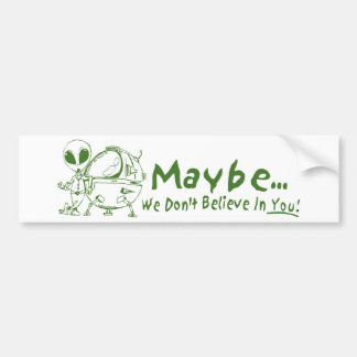 Maybe We Don't Believe In You! Car Bumper Sticker