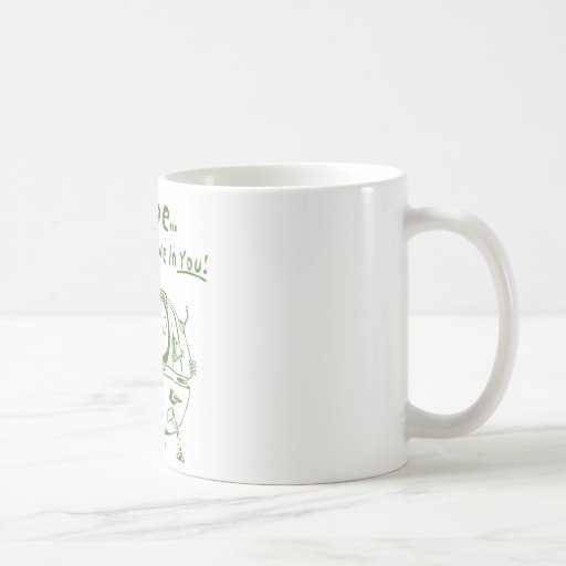 Maybe We Don't Believe In You! Coffee Mug