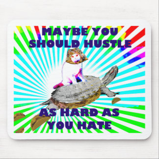 Maybe you should hustle as hard as you hate mouse pad