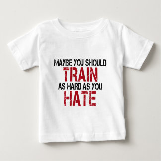 Maybe you should train as hard as you hate! baby T-Shirt