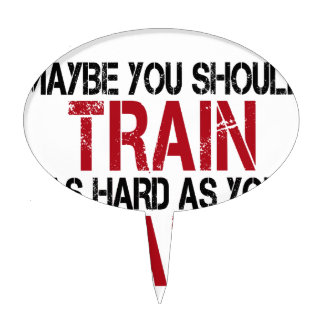 Maybe you should train as hard as you hate! cake topper