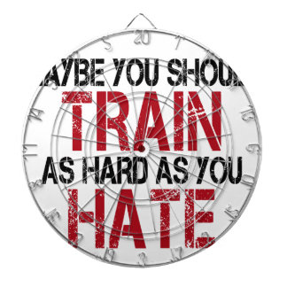 Maybe you should train as hard as you hate! dartboard