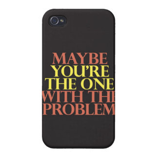"""Maybe You're The One With The Problem"" Cover For iPhone 4"