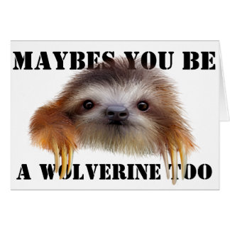 Maybes You Be a Wolverine Too Birthday Card -Sloth