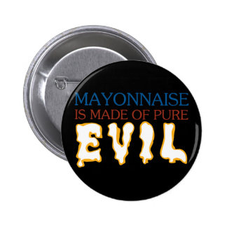 Mayonaisse is Made of Pure Evil Pinback Button