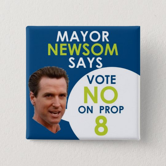 Mayor Newsom Says No on Prop 8! Pinback Button
