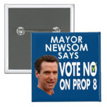 Mayor Newsom Says No on Prop 8! Pins