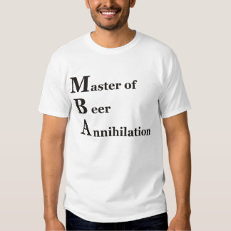 MBA master OF Beer Annihilation T Shirt