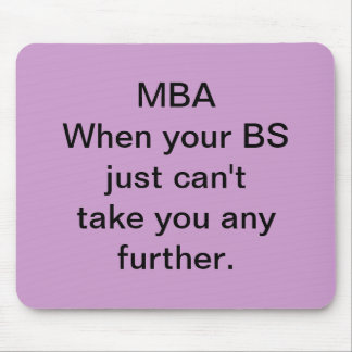 MBA When your BS just can't take you any further. Mouse Pad