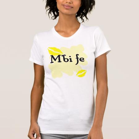 M'bi fe - Bambara - I Love You Tee Shirts