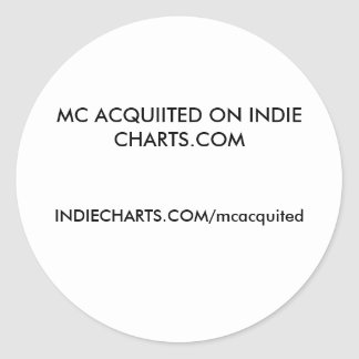 MC ACQUIITED ON INDIE CHARTS.COM, INDIECHARTS.C... CLASSIC ROUND STICKER
