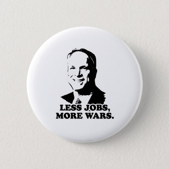 MCCAIN: LESS JOBS, MORE WARS BUTTON