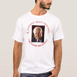 McCain Not Feeling Good T-Shirt