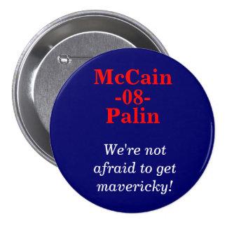 McCain, Palin, -08-, We're not afraid to get ma... Pinback Button