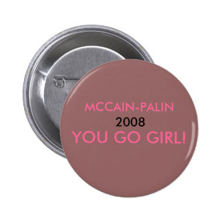 MCCAIN-PALIN, 2008, YOU GO GIRL! -... - Customized Button