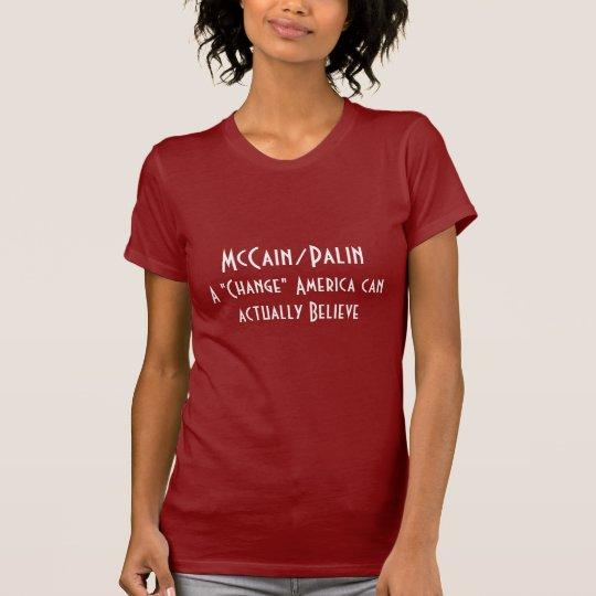 """McCain/Palin, A """"Change"""" America can actually B... T-Shirt"""