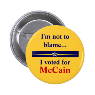 mccain-palin, I'm not to blame..., I voted for,... Button