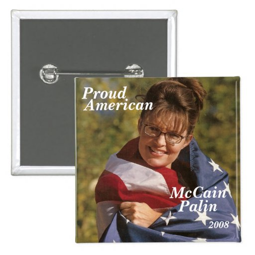 McCain, Proud, American, Palin, 2008 Pins