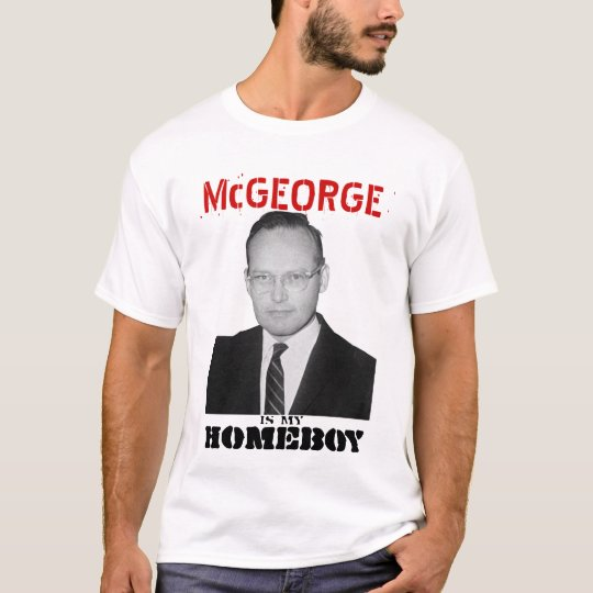 McGeorge is my HOMEBOY T-Shirt
