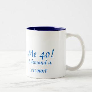 Me 40!, I demand a recount Two-Tone Coffee Mug