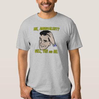 Me, Ambivalent? Shirt