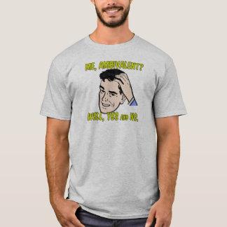 Me, Ambivalent? T-Shirt