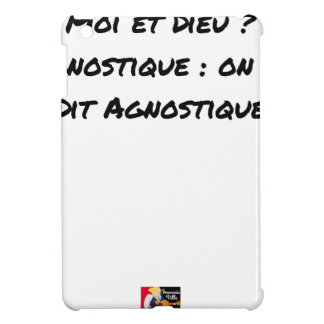 ME AND GOD? DIAGNOSTIC: ONE SAYS TO ME AGNOSTIC CASE FOR THE iPad MINI