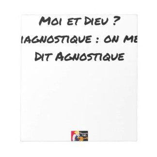 ME AND GOD? DIAGNOSTIC: ONE SAYS TO ME AGNOSTIC NOTEPAD