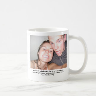 me and kim, our friends will all make fun of us... coffee mug