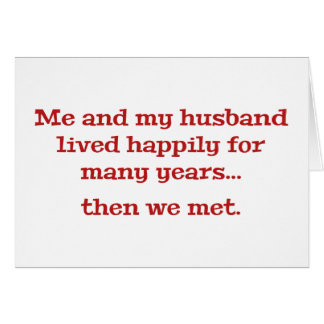 Me And My Husband Lived Happily For Many Years Card