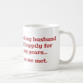 Me And My Husband Lived Happily For Many Years Coffee Mug