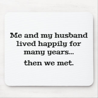 Me And My Husband Lived Happily For Many Years Mouse Pad