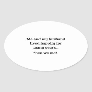 Me And My Husband Lived Happily For Many Years Oval Sticker