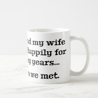 Me And My Wife Lived Happily For Many Years Coffee Mug