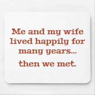 Me And My Wife Lived Happily For Many Years Mouse Pad