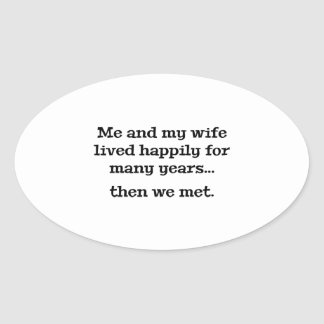 Me And My Wife Lived Happily For Many Years Oval Sticker