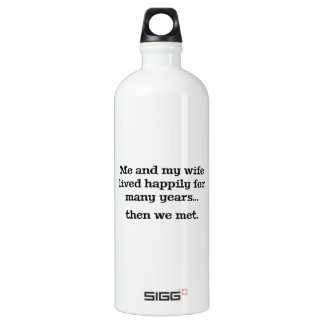 Me And My Wife Lived Happily For Many Years Water Bottle