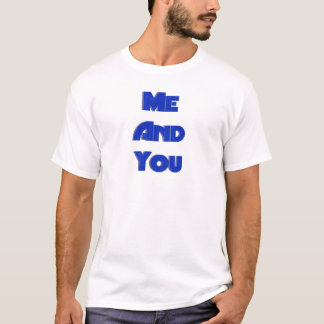 Me And You 13 T-Shirt
