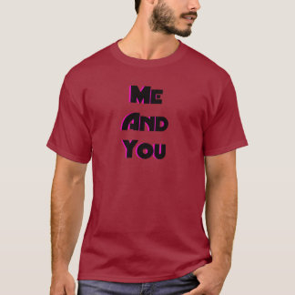Me And You 2 T-Shirt