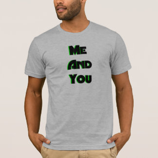 Me And You 3 T-Shirt