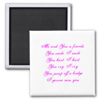 Me and You is friendsYou smile  I smileYou hurt... 2 Inch Square Magnet